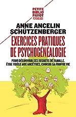 Exercices pratiques de psychogénéalogie - Pour découvrir ses secrets de famille, être fidèle aux ancêtres, choisir sa propre vie de Anne Ancelin Schützenberger
