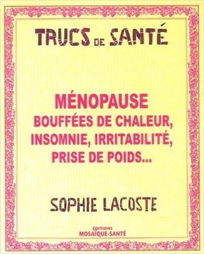 Ménopause : Bouffées de chaleur, insomnie, irritabilité, prise de poids. par Sophie Lacoste
