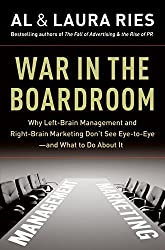 War in the Boardroom: Why Left-Brain Management and Right-Brain Marketing Don't See Eye-to-Eye--and What to Do About It by Al Ries (2009-02-24)