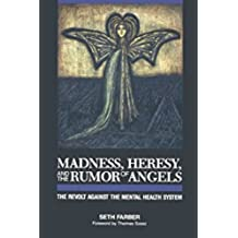 Madness, Heresy, and the Rumor of Angels: The Revolt Against the Mental Health System (English Edition)