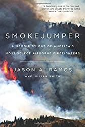Smokejumper: A Memoir by One of America's Most Select Airborne Firefighters by Jason A. Ramos (2016-07-05)