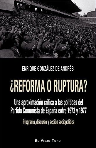 ¿Reforma o ruptura?. Una aproximación crítica a las políticas del Partido Comunista de España entre 1973 y 1977.