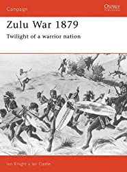 Zulu War 1879: Twilight of a warrior nation (Campaign) by Ian Castle (1992-01-30)
