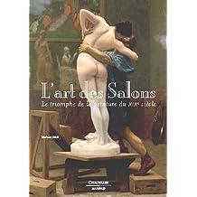 L'art des salons : Le triomphe de la peinture du XIX e siècle.