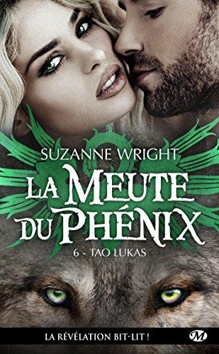 Tao Lukas: La Meute du Phénix, T6 par [Wright, Suzanne]