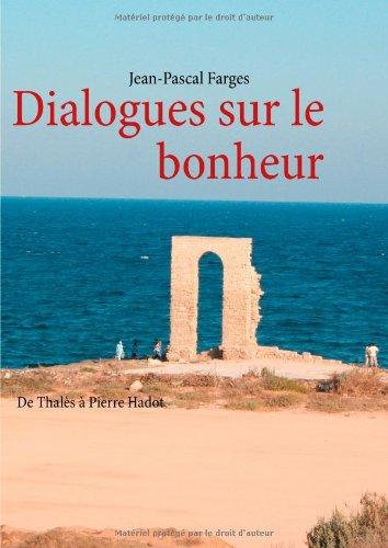 Dialogues sur le bonheur : De Thals  Pierre Hadot