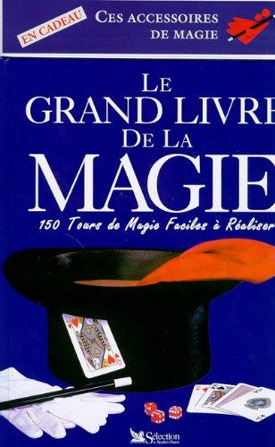 Le Grand Livre de la magie. 150 tours de magie faciles à réaliser (avec accessoires de magie)