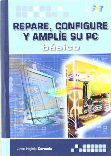 Repare, configure y amplíe su PC. Básico