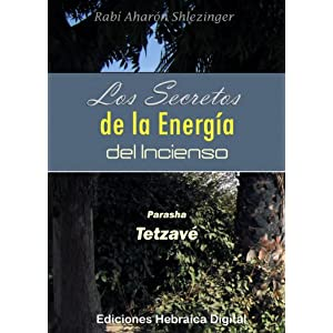 Los Secretos de la Energía del Incienso: Parashá Tetzavé (La Parashá en profundidad)