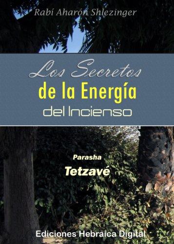 Los Secretos de la Energía del Incienso: Parashá Tetzavé (La Parashá en profundidad) por Aharón Shlezinger
