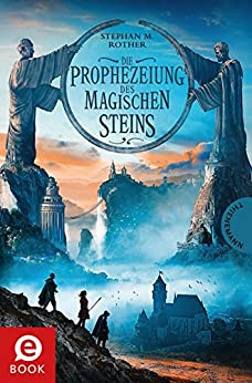 Die Prophezeiung des magischen Steins von [Rother, Stephan M.]