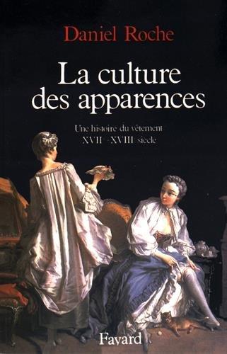 La Culture des apparences. Une histoire du vêtement XVIIe -XVIIIe siècle par Daniel Roche