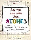 Image de La vie secrète des atomes - Les mystères des 118 éléments qui constituent la matière
