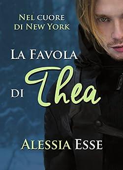 La favola di Thea (Nel cuore di New York) di [Esse, Alessia]