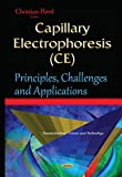 Capillary Electrophoresis (CE): Principles, Challenges & Applications (Nanotechnology Science and Technology)