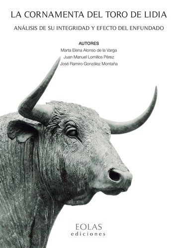 Descargar Libro LA CORNAMENTA DEL TORO DE LIDIA: ANÁLISIS DE SU INTEGRIDAD Y EFECTO DEL ENFUNDADO de MARTA ELENA ALONSO DE LA VARGA