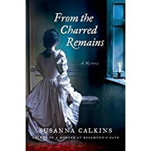 From the Charred Remains (Lucy Campion Mysteries) by Susanna Calkins (22-Apr-2014) Hardcover