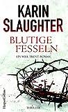 Blutige Fesseln: Ein Will Trent-Roman. Thriller (Georgia-Serie 6) von Karin Slaughter