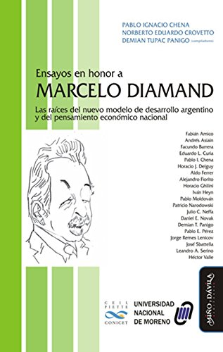 Ensayos en honor a Marcelo Diamand: Las raíces del nuevo modelo de desarrollo argentino por Pablo I.  Chena