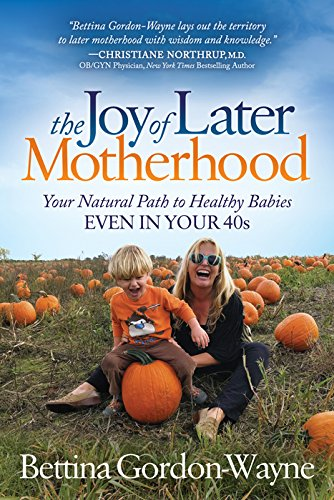 The Joy of Later Motherhood: Your Natural Path to Healthy Babies Even in Your 40's (English Edition)
