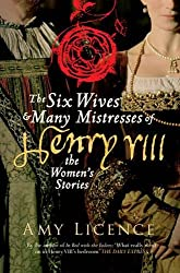 The Six Wives & Many Mistresses of Henry VIII: The Women's Stories