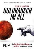 Goldrausch im All: Wie Elon Musk, Richard Branson und Jeff Bezos den Weltraum erobern - Silicon Valley, NewSpace und die Zukunft der Menschheit