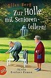 'Zur Hölle mit Seniorentellern!: (K)ein Rentner-Roman' von Ellen Berg