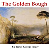 The Golden Bough - A Study in Magic and Religion (Annotated)
