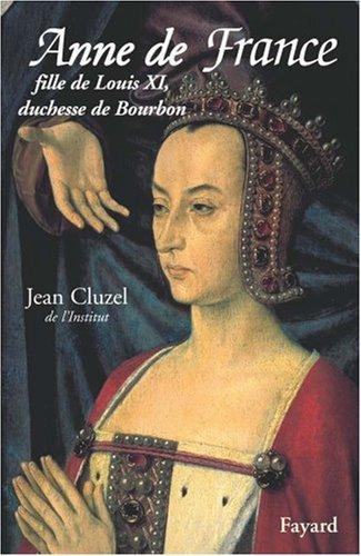 Anne de France : Fille de Louis XI, duchesse de Bourbon par Jean Cluzel