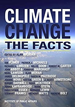 Climate Change: The Facts (English Edition) di [Abbot, Dr John, James Delingpole, Dr Robert M. Carter ~ Rupert Darwall ~, Donna Laframboise, Dr Christopher Essex ~ Dr Stewart W. Franks ~ Dr Kesten C. Green ~, Dr Richard S. Lindzen, Nigel Lawson ~ Bernard Lewin ~, Dr Patrick J. Michaels ~ Dr Alan Moran, Dr Jennifer Marohasy ~ Dr Ross McKitrick ~, Nova, Jo, Dr Willie Soon, Dr Garth W. Paltridge ~ Dr Ian Plimer ~, Steyn, Mark, Watts, Anthony, Andrew Bolt, Dr J. Scott Armstrong]