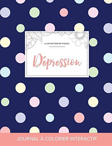 Journal de Coloration Adulte: Depression (Illustrations Mythiques, Pois)