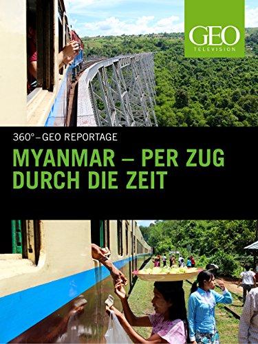 Myanmar - Per Zug durch die Zeit