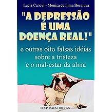 """""""A depressão é uma doença real!"""": E outras oito falsas idéias sobre a tristeza e o mal-estar da alma (Cansou de viver ? Livro 2) (Portuguese Edition)"""