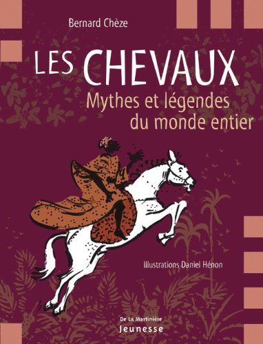 Les Chevaux : Mythes et légendes du monde entier