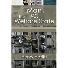 Man vs. The Welfare State by Henry Hazlitt (2015-04-15)
