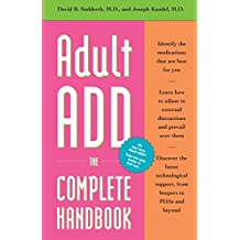 Adult ADD, the Complete Handbook: Everything You Need to Know About How to Cope and Live Well with ADD/ADHD