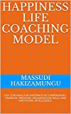 HAPPINESS LIFE COACHING MODEL: LIFE COACHING FOR HAPPINESS IN 3 DIMENSIONS : FINANCIAL FREEDOM, ORGANIZATION SKILLS AND EMOTIONAL INTELLIGENCE (English Edition)