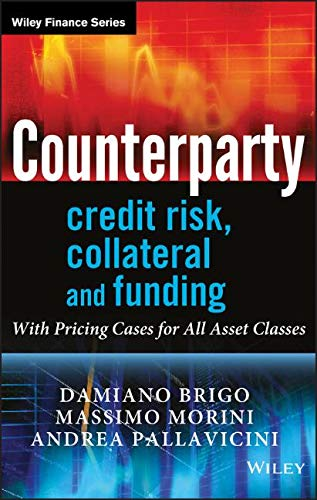 Counterparty Credit Risk, Collateral and Funding: With Pricing Cases For All Asset Classes (Wiley Finance Series) (Wiley Andrea)