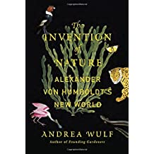 The Invention Of Nature. Alexander Von Humboldt's New World