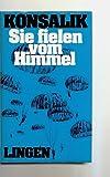 Sie fielen vom Himmel - Heinz G. Konsalik