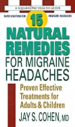 15 Natural Remedies for Migraine Headaches: Using Natural Supplements, Nutrition & Alternative Therapies to Better Manage Migraine Pain