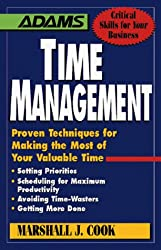 Time Management: Proven Techniques for Making the Most of Your Valuable Time (Adams Critical Skills for Your Business) by Marshall J. Cook (1998-01-24)