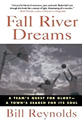 Fall River Dreams: A Team's Quest for Glory, A Town's Search for Its Soul by Bill Reynolds (1995-09-15)