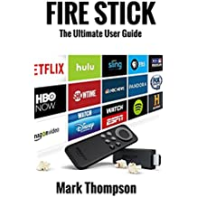 Fire Stick: The Ultimate User Guide to Discover the True Potential Of Your Fire Stick with Amazing Tips and Tricks! ((Fire Stick, Fire TV, Amazon, Streaming ... To Use Fire Stick Book 1) (English Edition)
