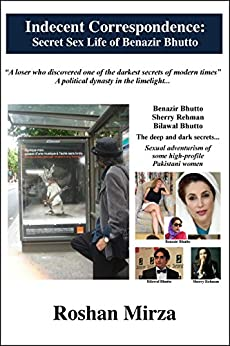 Indecent Correspondence: Secret Sex Life of Benazir Bhutto (English Edition) par [Mirza, Roshan]