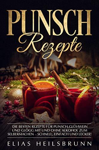 Punsch Rezepte: Die besten Rezepte für Punsch, Glühwein und Glögg mit und ohne Alkohol zum Selbermachen – schnell, einfach und lecker!