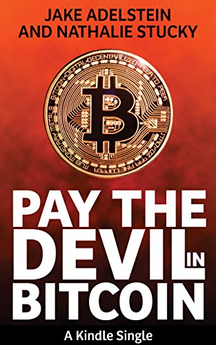 Pay the Devil in Bitcoin: The Creation of a Cryptocurrency and How Half a Billion Dollars of It Vanished from Japan (Kindle Single) por Jake Adelstein