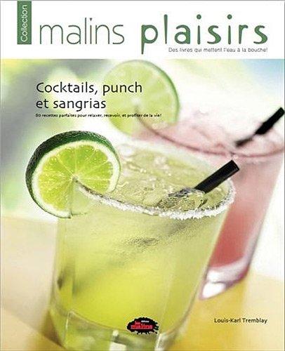 Cocktails, punchs et sangrias : 80 recettes parfaites pour relaxer, recevoir, et profiter de la vie !