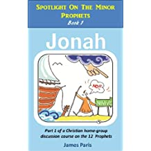 Spotlight On The  Minor Prophets - Jonah: Part 1 of a Christian home group Bible Study series on the 12 Prophets (English Edition)