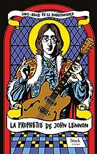 La prophétie de John Lennon par Louis-Henri de La Rochefoucauld